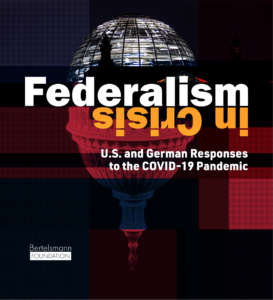 Cover of the Bertelsmann Foundation report Federalism in Crisis: U.S. and German Responses to the COVID-19 Pandemic.